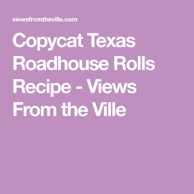 Copycat Texas Roadhouse Rolls Recipe - Views From the Ville