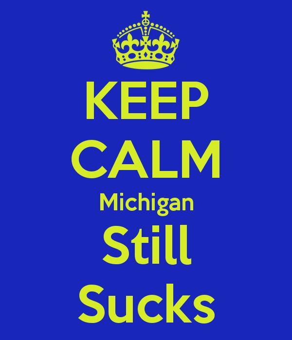 KEEP CALM Michigan Still Sucks