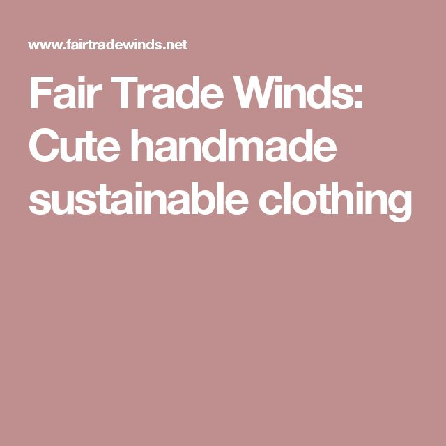 Fair Trade Winds: Cute handmade sustainable clothing