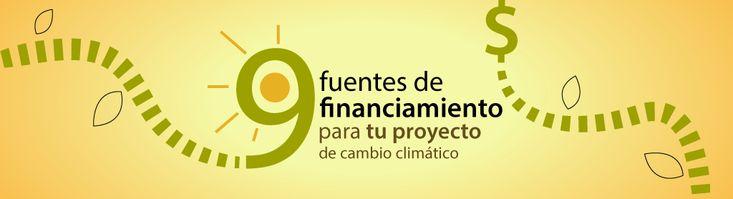 Hablemos de cambio climático 9 fuentes de financiamiento para tu proyecto de cambio climático » Hablemos de cambio climático