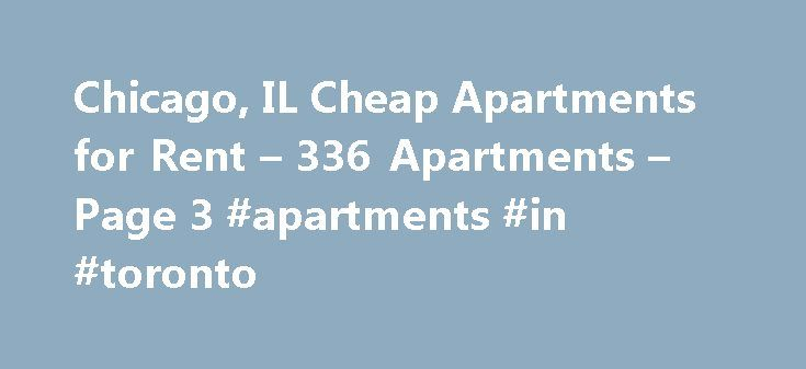 Chicago, IL Cheap Apartments for Rent – 336 Apartments – Page 3 #apartments #in #toronto http://apartment.remmont.com/chicago-il-cheap-apartments-for-rent-336-apartments-page-3-apartments-in-toronto/  #cheap apartments in chicago # Cheap Apartments in Chicago, IL Overview of Chicago Your move to Chicago, IL can be made easier when you locate online listings for cheap apartments in the Windy City. Searching for an affordable apartment rental online can save you time and money. You'll find…