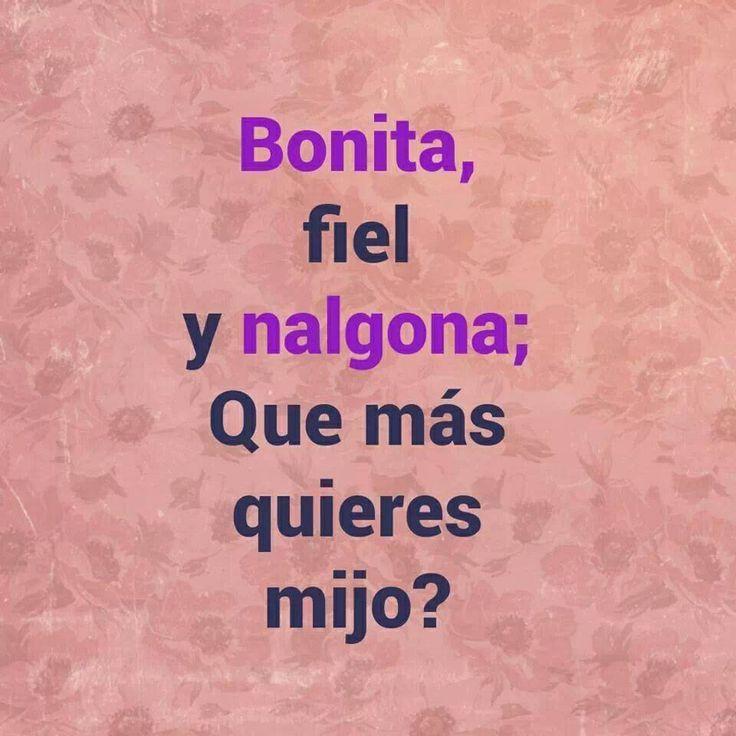Bonita y Nalgona lol :*