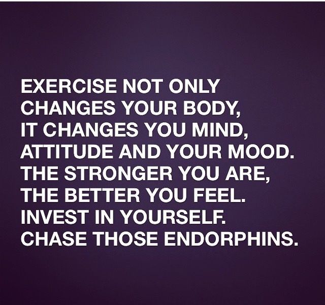 Exercise not only changes your mind, attitidue and your mood.  The stronger you are, the better you feel.  Invest in yourself.  Chase those endorphins
