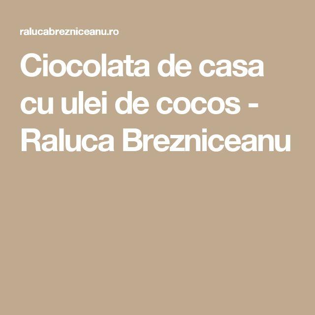 Ciocolata de casa cu ulei de cocos - Raluca Brezniceanu