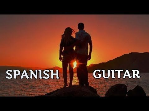 THE BEST OF SPANISH GUITAR MUSIC ROMANTIC SONGS SOFT INSTRUMENTAL