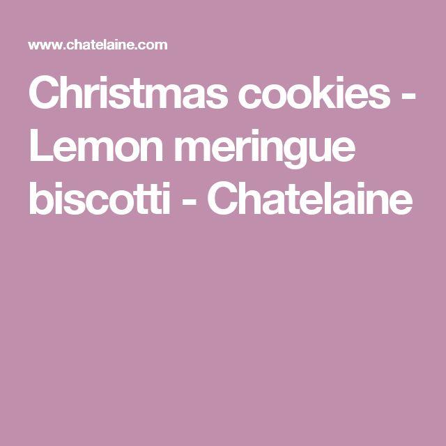 Christmas cookies - Lemon meringue biscotti - Chatelaine