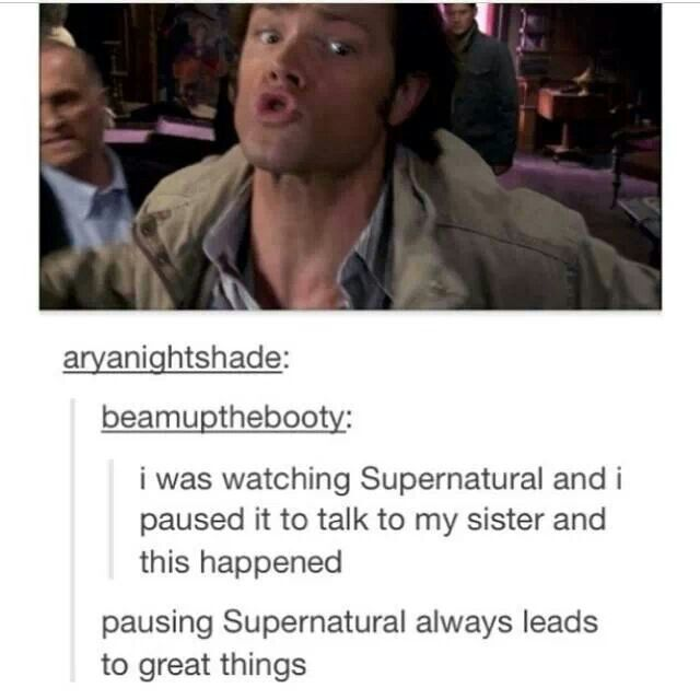 'Pausing Supernatural always leads to great things' Bahaha so true!