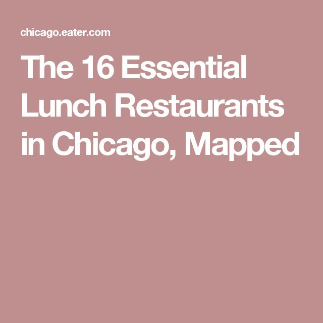 The 16 Essential Lunch Restaurants in Chicago, Mapped