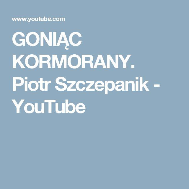 Goniac Kormorany Piotr Szczepanik Youtube