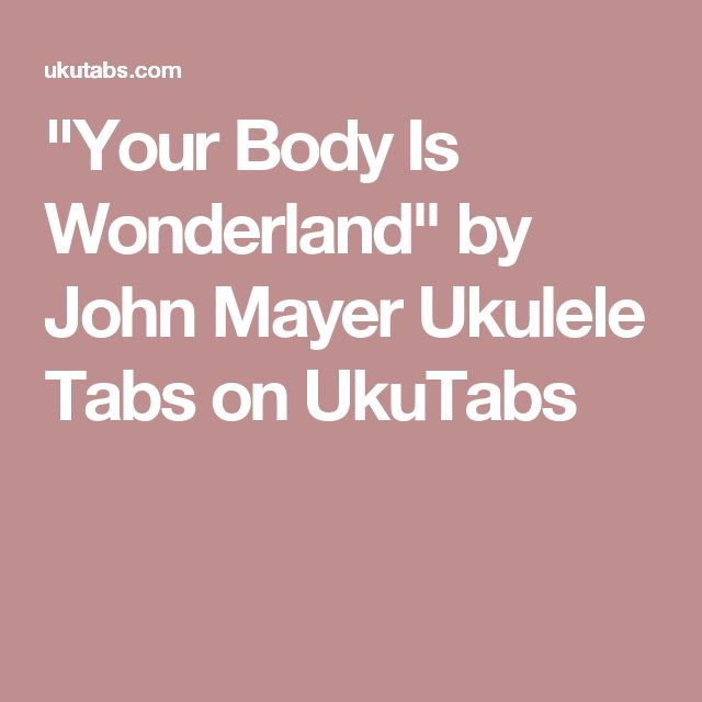 """Your Body Is Wonderland"" by John Mayer Ukulele Tabs on UkuTabs"
