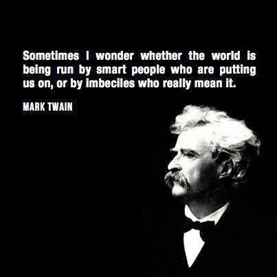 Mark Twain - It is a shame that these words are still so relevant. S