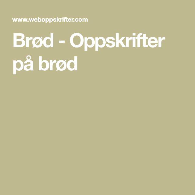 Brød - Oppskrifter på brød