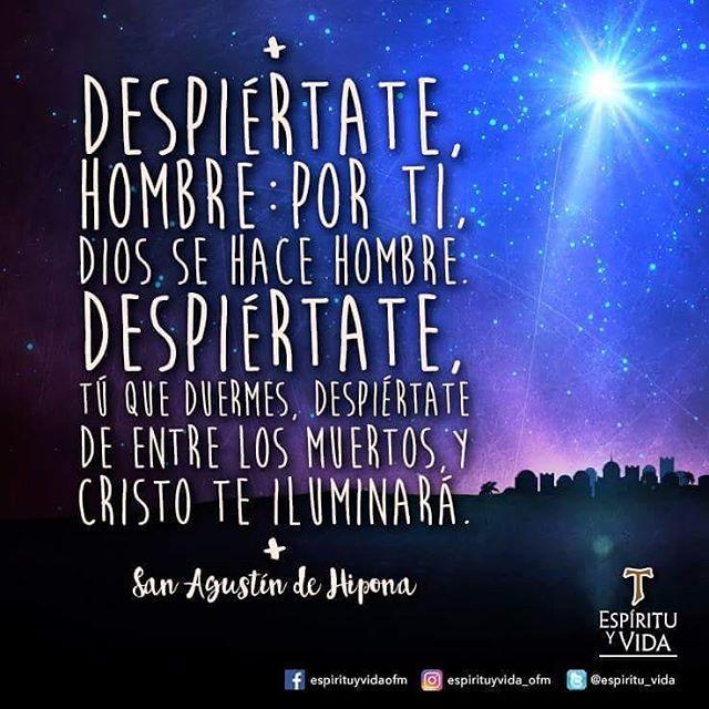 "#Frases de #Santos ""Despiértate hombre, por ti Dios se hace hombre.  Despiértate, tú que duermes, despiértate de entre los muertos y Cristo te iluminará""...San Agustín"