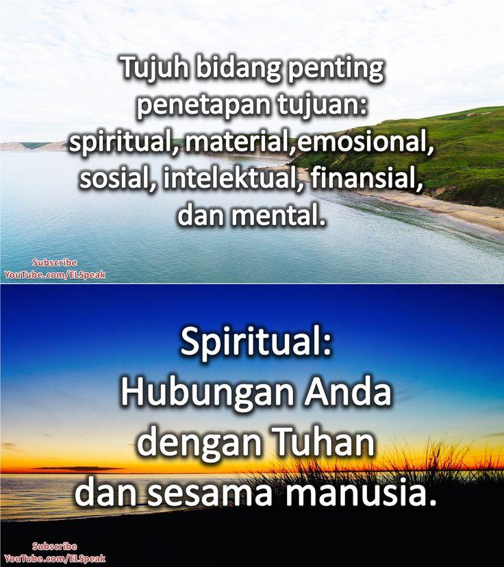 Tujuh bidang penting penetapan tujuan: spiritual, material, emosional, sosial, intelektual, finansial, dan mental. Spiritual: hubungan Anda dengan Tuhan dan sesama manusia.