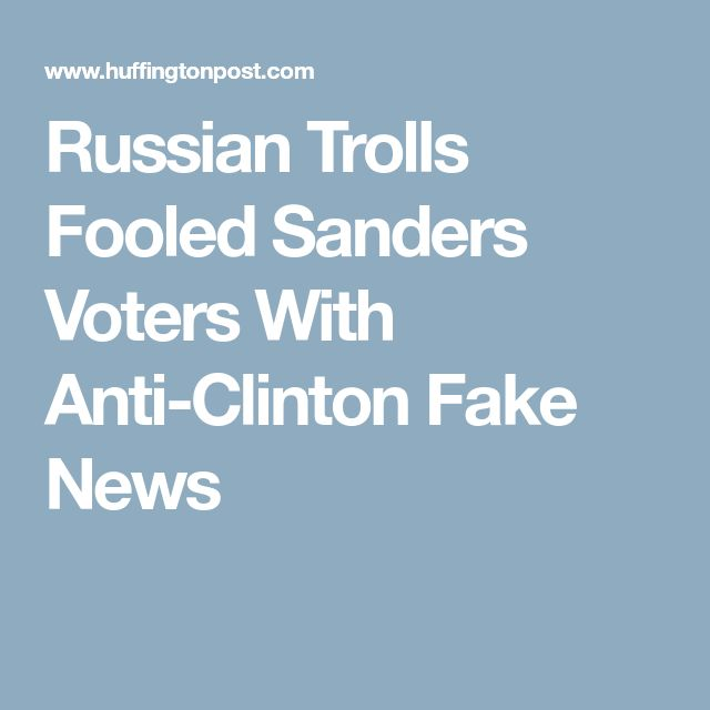 Russian Trolls Fooled Sanders Voters With Anti-Clinton Fake News