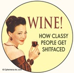WINE! How classy people get shitfaced - Pinback Button 1.25 inches $1.95
