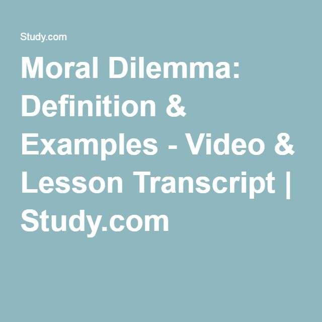 Moral Dilemma: Definition & Examples - Video & Lesson Transcript…