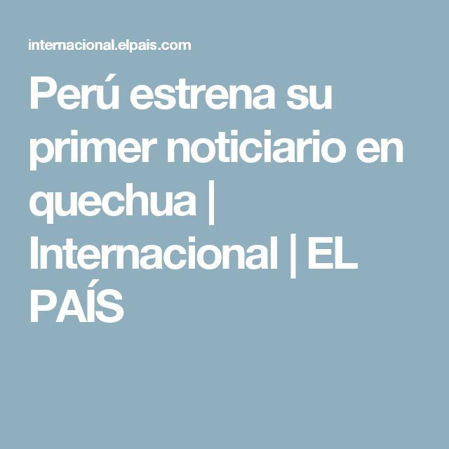 Perú estrena su primer noticiario en quechua   Internacional   EL PAÍS