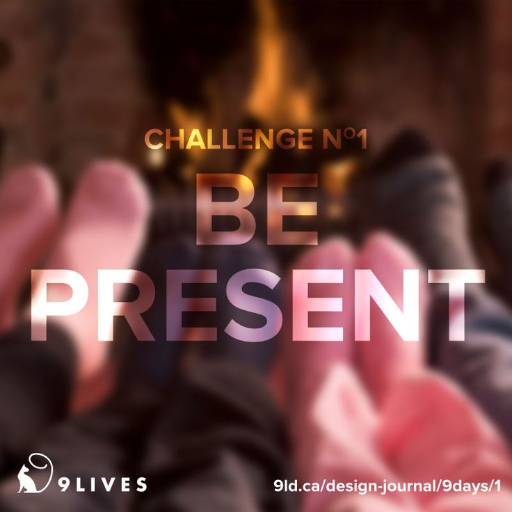 9 Lives Design Holiday Spirit Challenge #1 – Be Present. Put down your phones and connect with those around you. http://www.9livesdesign.ca/design-journal/9days/1#unplug #simplify #bepresent #9livesdesign