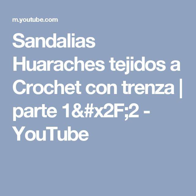 Sandalias Huaraches tejidos a Crochet con trenza    parte 1/2 - YouTube