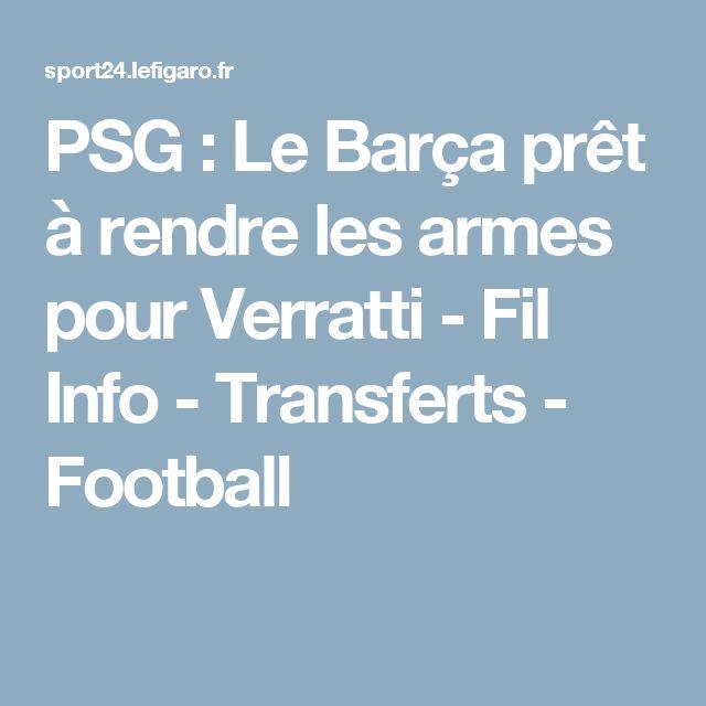 PSG : Le Barça prêt à rendre les armes pour Verratti - Fil Info - Transferts - Football