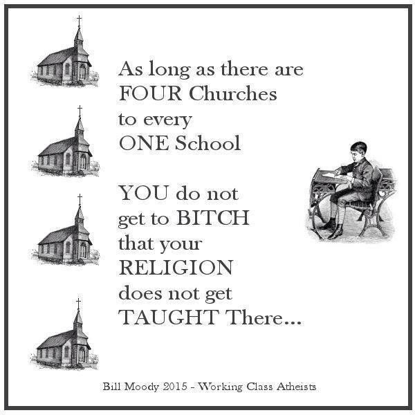Atheism, Religion, God is Imaginary, Separation of Church and State, Freedom of Religion, Freedom from Religion, Forcing Religion on Others, Education, School, Children, Indoctrination. As long as there are FOUR churches to every ONE school YOU do not get to BITCH that your RELIGION does not get TAUGHT there...