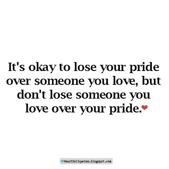 It's Okay To Lose Your Pride Over Someone You Love
