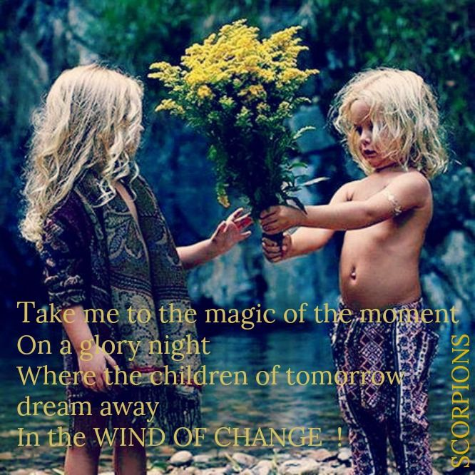 Take Me To The Magic Of The Moment On A Glory Night Where The Children Of Tomorrow Dream Away In The Wind Of Change Win Lyrics Wind Of Change In This
