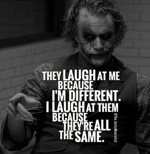 Always be different.do change in aworld where you are judged by what you are.im me because of my chooses and i dont care.i love who i am.