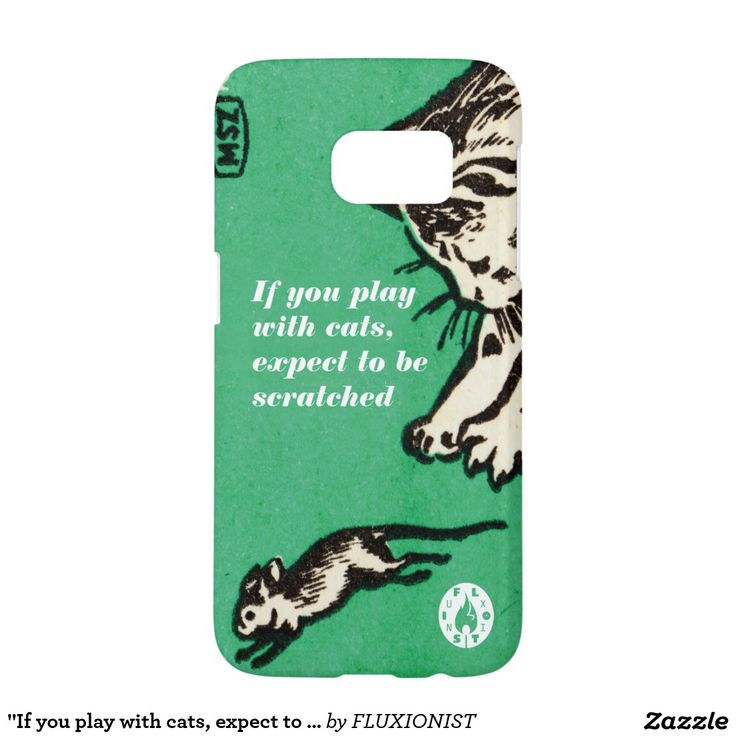 """If you play with cats, expect to be scratched"" Samsung Galaxy S7 Case - $34.95 Made by Case-Mate / Design: Fluxionist"