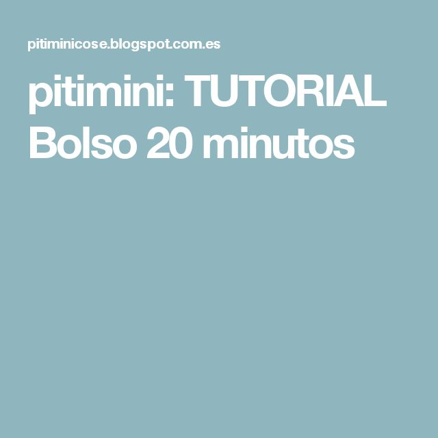 pitimini: TUTORIAL Bolso 20 minutos