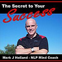 NLP Training Mark J Holland | The Secret to Your Success - NLP Mind Coaching Techniques