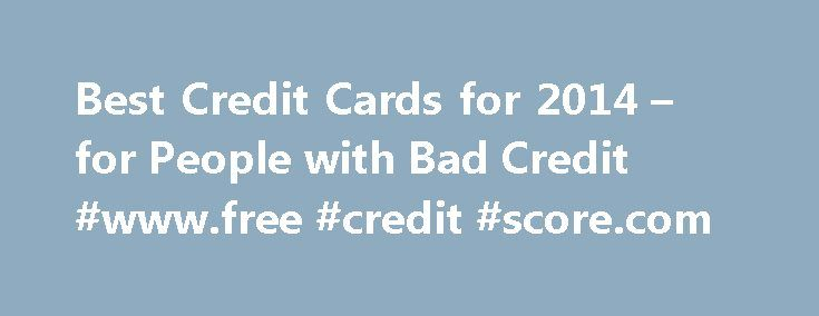 Best Credit Cards for 2014 – for People with Bad Credit #www.free #credit #score.com http://credit-loan.nef2.com/best-credit-cards-for-2014-for-people-with-bad-credit-www-free-credit-score-com/  #apply for credit card with bad credit # Best Credit Cards – for People with Bad Credit – from Our Partners If you have poor or damaged credit and you're looking for the best credit card options (including secured or unsecured credit cards), you've come to the right place. MoneyRates.com has…