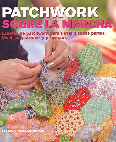 Patchwork sobre la marcha: labores de patchwork para llevar a todas partes : técnicas, patrones y proyectos (Manualidades) de Jessica Alexandrakis http://www.amazon.es/dp/8415053398/ref=cm_sw_r_pi_dp_G-Tywb1WDVM72