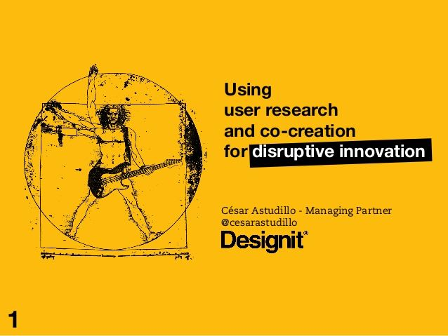 Using User Research and Co-Creation for Disruptive Innovation by Designit via slideshare