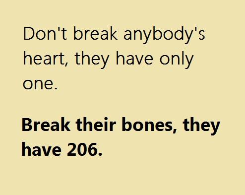 Break bones, not hearts.