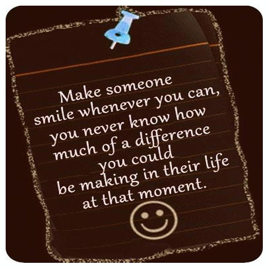 Quotes That Make You Smile: Make Someone Smile Whenever You Can, You Never Know How