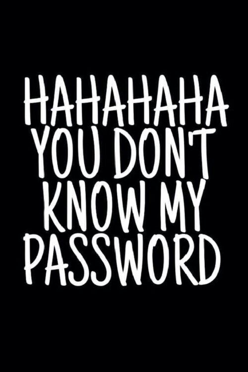 someone that wants to look in your phone but if they don't kow the password...this wallpaper is funny..