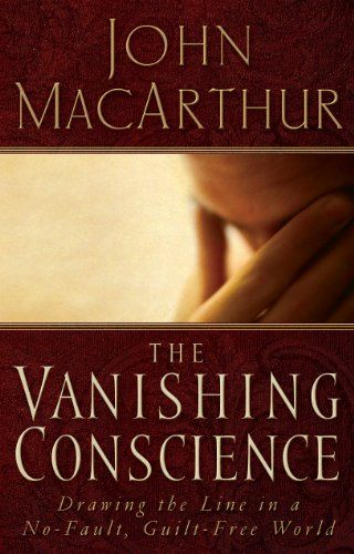 The Vanishing Conscience by John F. MacArthur