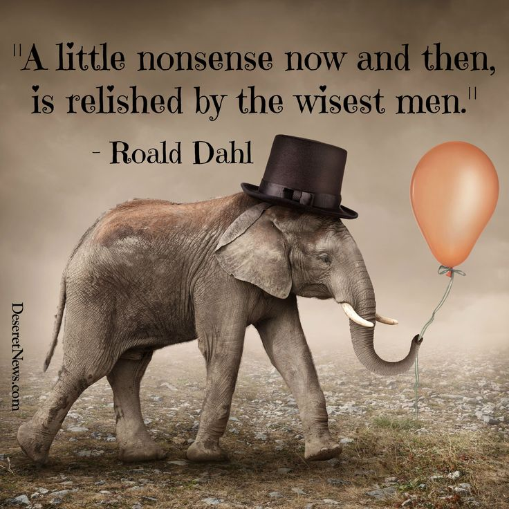 """A little nonsense now and then, is relished by the wisest men."" 