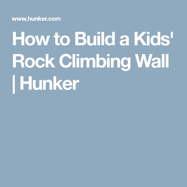 How to Build a Kids' Rock Climbing Wall   Hunker
