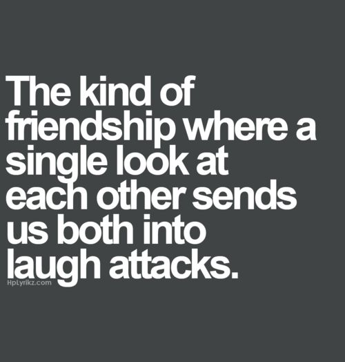 The kind of friendship where a single look at each other sends us both into laughing attacks.....Yes, yes, this is the kind of friendship we have. ;-)