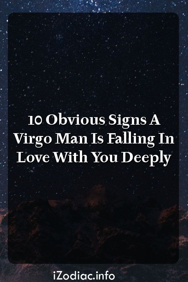 10 Obvious Signs A Virgo Man Is Falling In Love With You Deeply