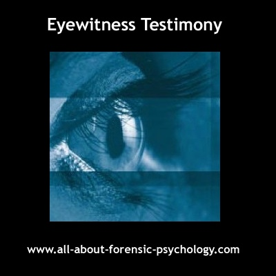 psychology eyewitness testimony Eyewitness testimony is an important area of research in cognitive psychology and human memory juries tend to pay close attention to eyewitness testimony and generally find it a reliable source of information.