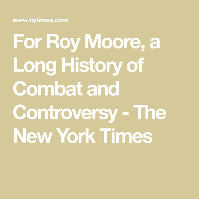 For Roy Moore, a Long History of Combat and Controversy - The New York Times