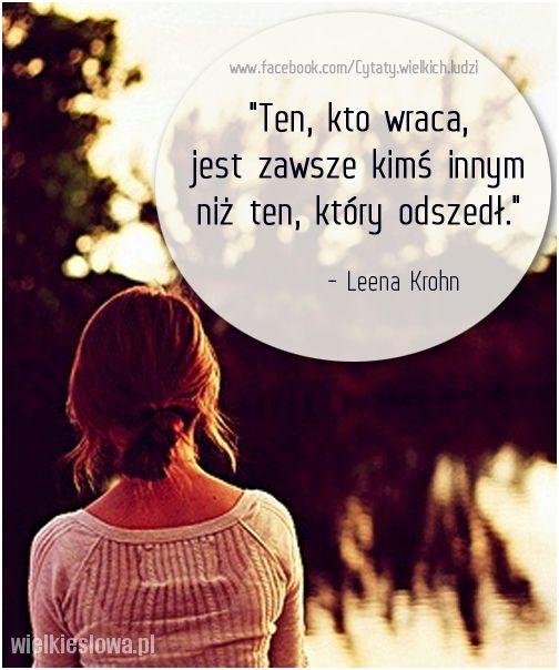 #cytaty #sentencje #aforyzmy  Ten, kto wraca, jest zawsze kimś innym niż ten, który odszedł. Leena Krohn