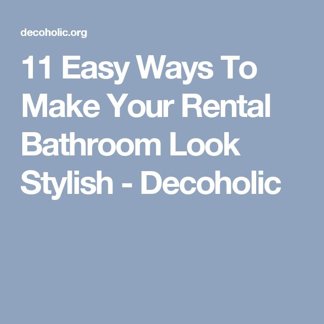11 Easy Ways To Make Your Rental Bathroom Look Stylish - Decoholic