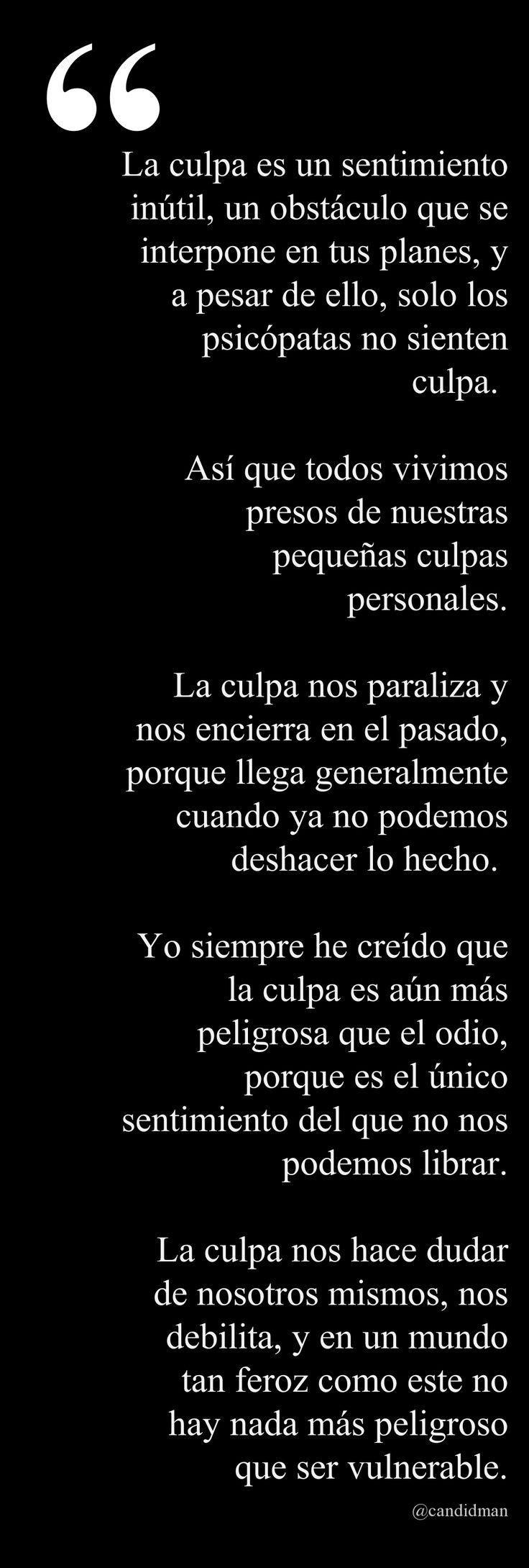 ... La culpa es un sentimiento inútil que se interpone en tus planes, y a pesar de ello, sólo los psicópatas no sienten culpa...