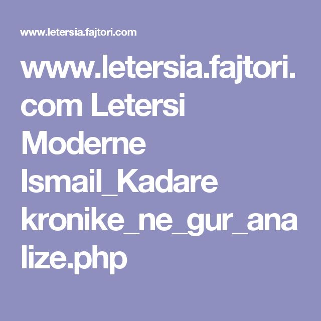 www.letersia.fajtori.com Letersi Moderne Ismail_Kadare kronike_ne_gur_analize.php