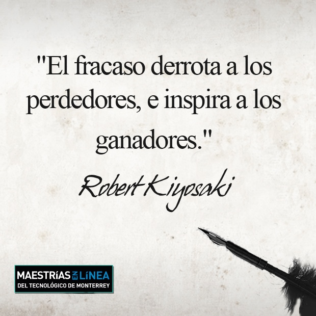 """""""El fracaso derrota a los perdedores, e inspira a los ganadores."""" -Robert Kiyosaki"""